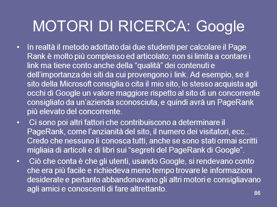 85 MOTORI DI RICERCA: Google La loro impossible mission era trovare un modo di catalogare tutte le informazioni presenti in internet e renderle rapida