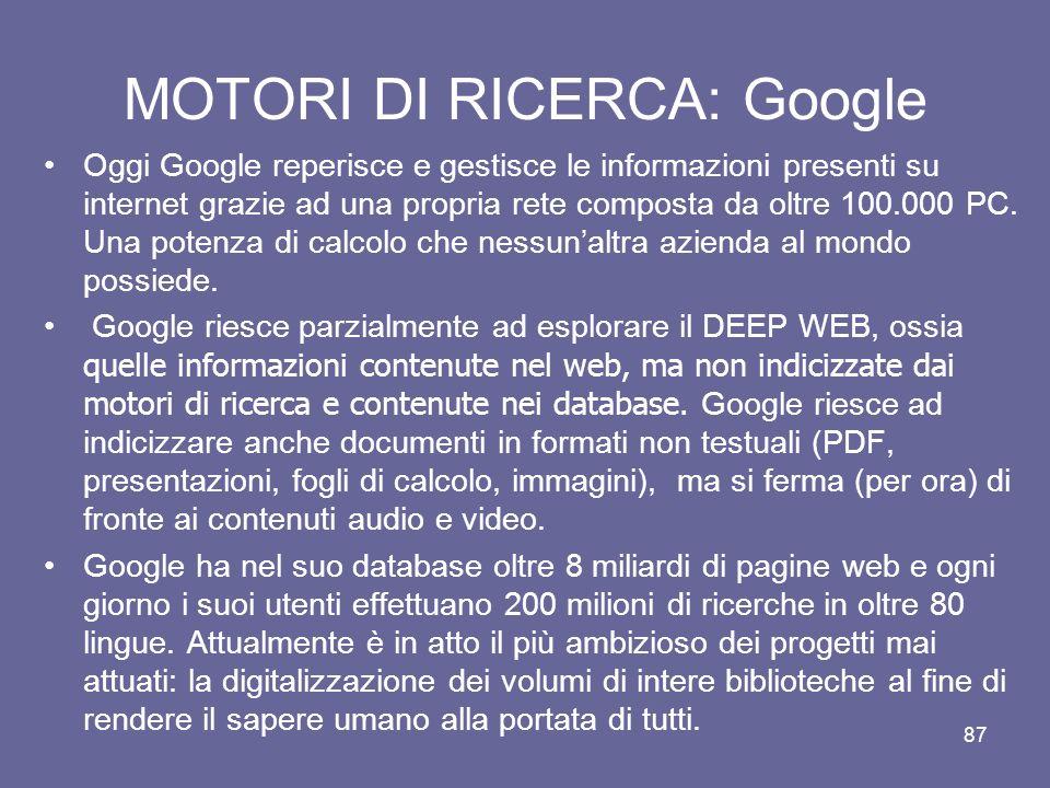 86 MOTORI DI RICERCA: Google In realtà il metodo adottato dai due studenti per calcolare il Page Rank è molto più complesso ed articolato; non si limi