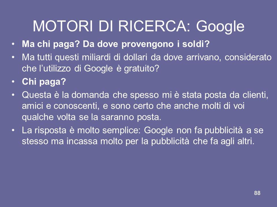 87 MOTORI DI RICERCA: Google Oggi Google reperisce e gestisce le informazioni presenti su internet grazie ad una propria rete composta da oltre 100.00
