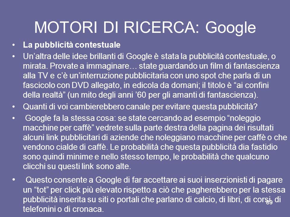 88 MOTORI DI RICERCA: Google Ma chi paga? Da dove provengono i soldi? Ma tutti questi miliardi di dollari da dove arrivano, considerato che lutilizzo