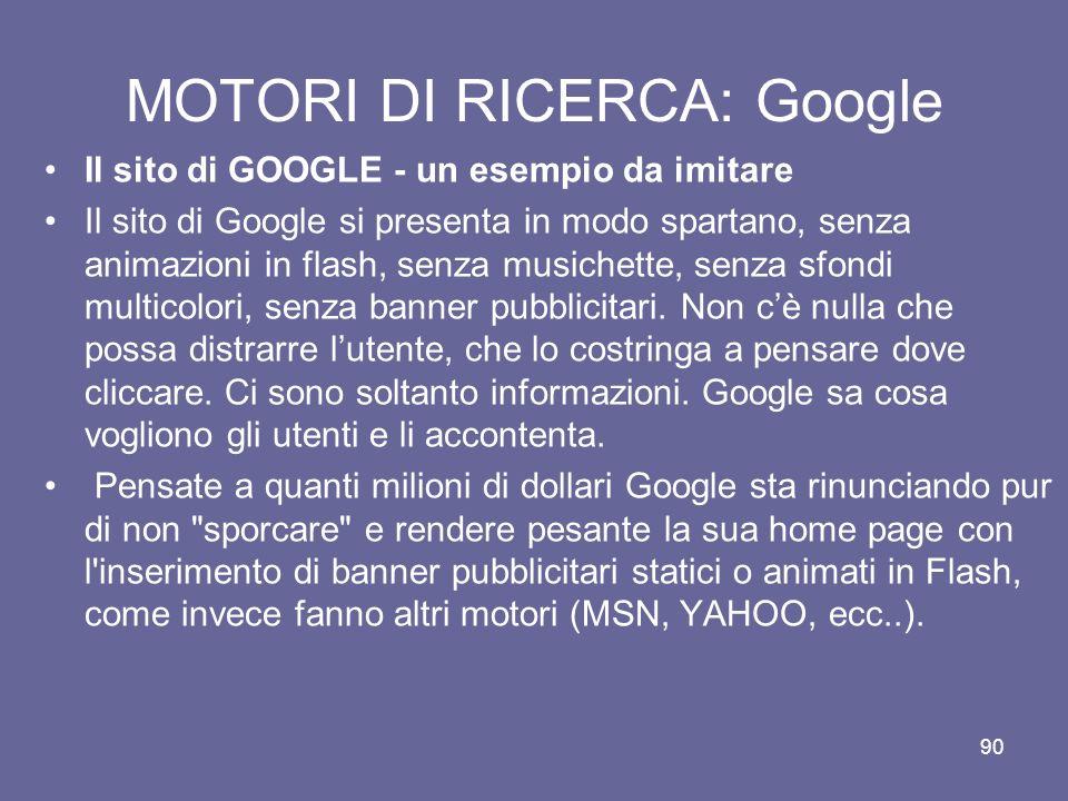 89 MOTORI DI RICERCA: Google La pubblicità contestuale Unaltra delle idee brillanti di Google è stata la pubblicità contestuale, o mirata. Provate a i