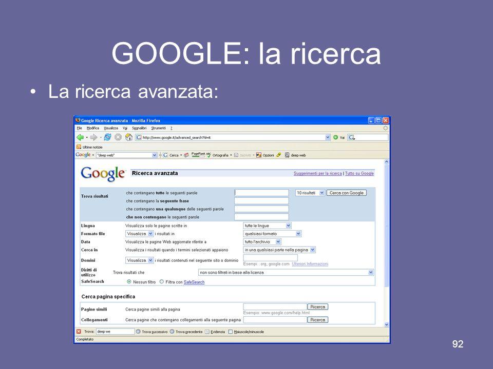 91 GOOGLE: la ricerca Ricerche di base -Operatore AND automatico; -Google ignora le stop words* -Google non supporta la ricerca di radici di parole (p