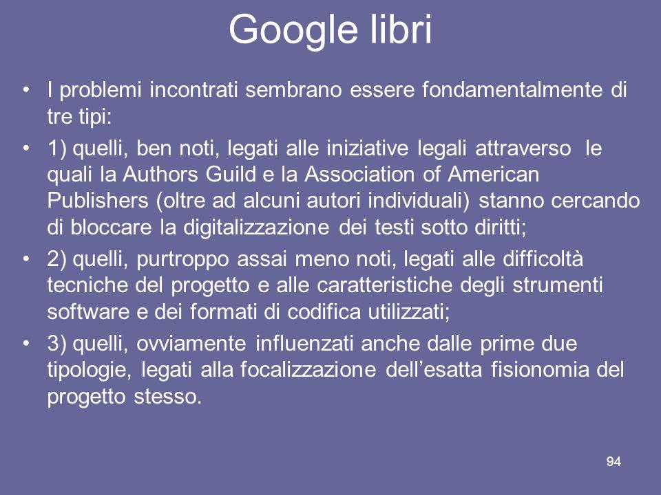 93 GOOGLE: gli strumenti Google libri (http://books.google.it/)http://books.google.it/ Consente la ricerca e la lettura di libri resi disponibili onli