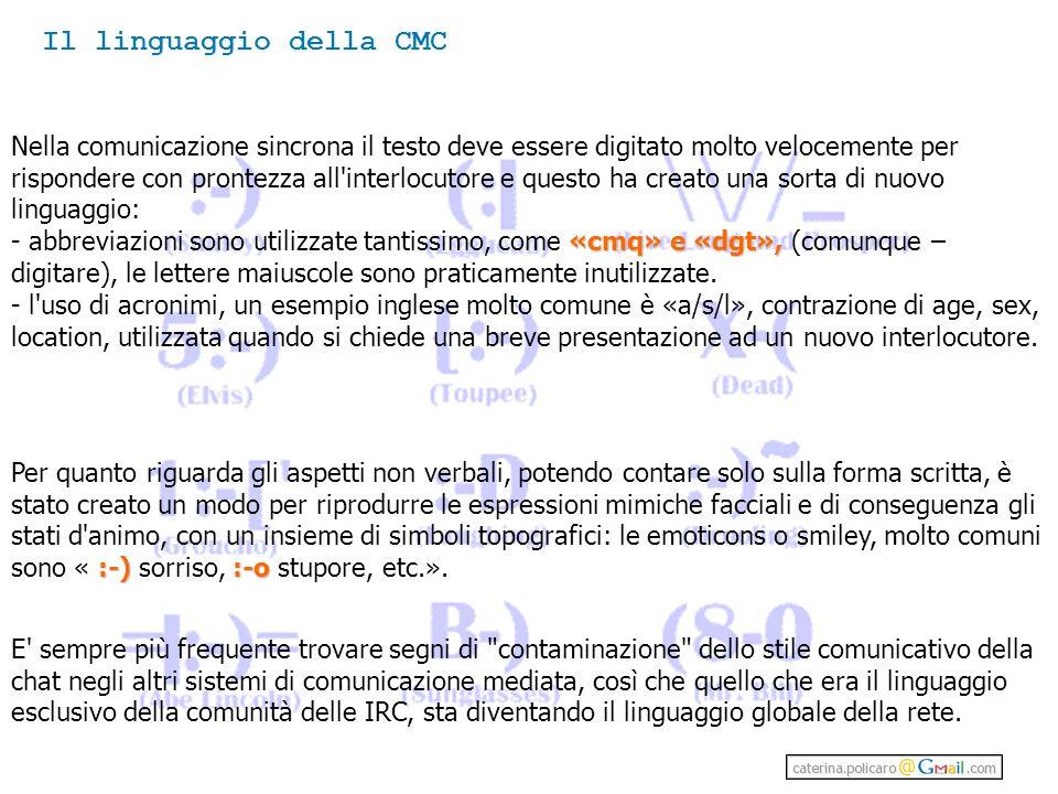 Nella comunicazione sincrona il testo deve essere digitato molto velocemente per rispondere con prontezza all interlocutore e questo ha creato una sorta di nuovo linguaggio: «cmq» e «dgt», - abbreviazioni sono utilizzate tantissimo, come «cmq» e «dgt», (comunque – digitare), le lettere maiuscole sono praticamente inutilizzate.