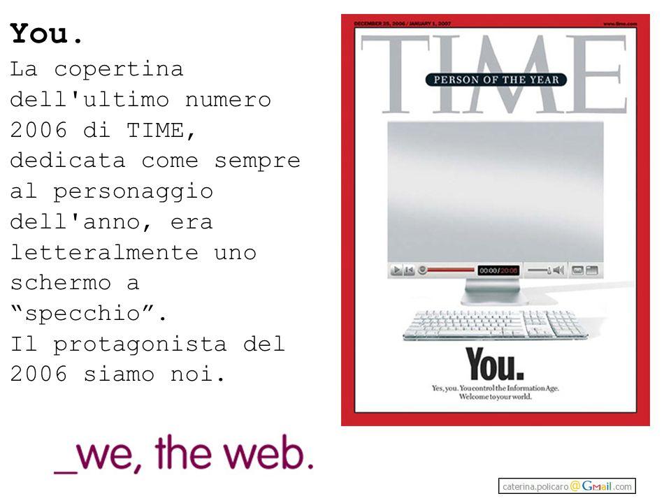 You. La copertina dell'ultimo numero 2006 di TIME, dedicata come sempre al personaggio dell'anno, era letteralmente uno schermo a specchio. Il protago