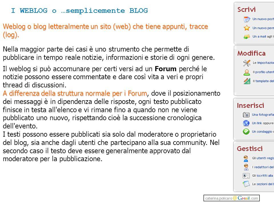 Weblog o blog letteralmente un sito (web) che tiene appunti, tracce (log).