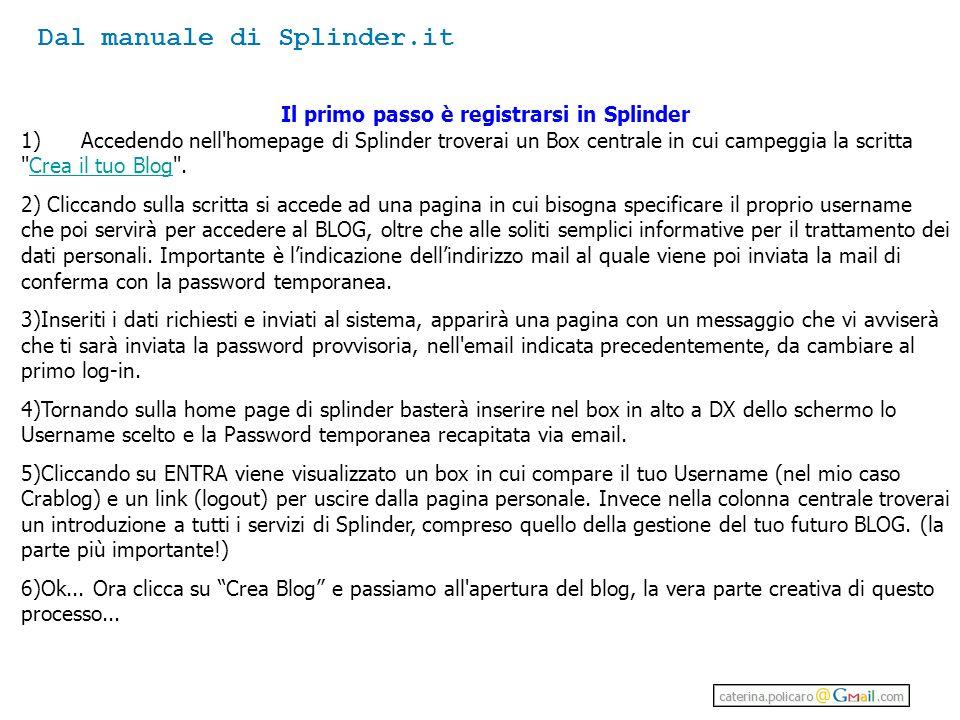 Il primo passo è registrarsi in Splinder 1) Accedendo nell homepage di Splinder troverai un Box centrale in cui campeggia la scritta Crea il tuo Blog .