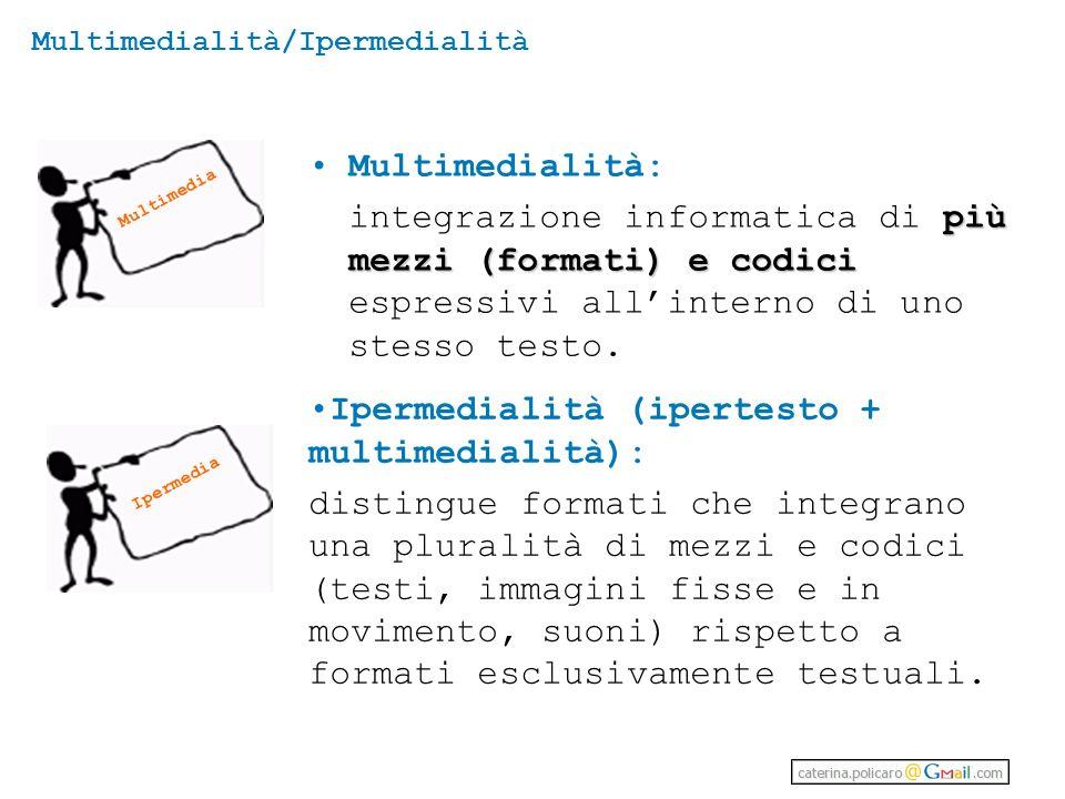 Ipermedia Multimedialità/Ipermedialità Multimedialità: più mezzi (formati) e codici integrazione informatica di più mezzi (formati) e codici espressivi allinterno di uno stesso testo.
