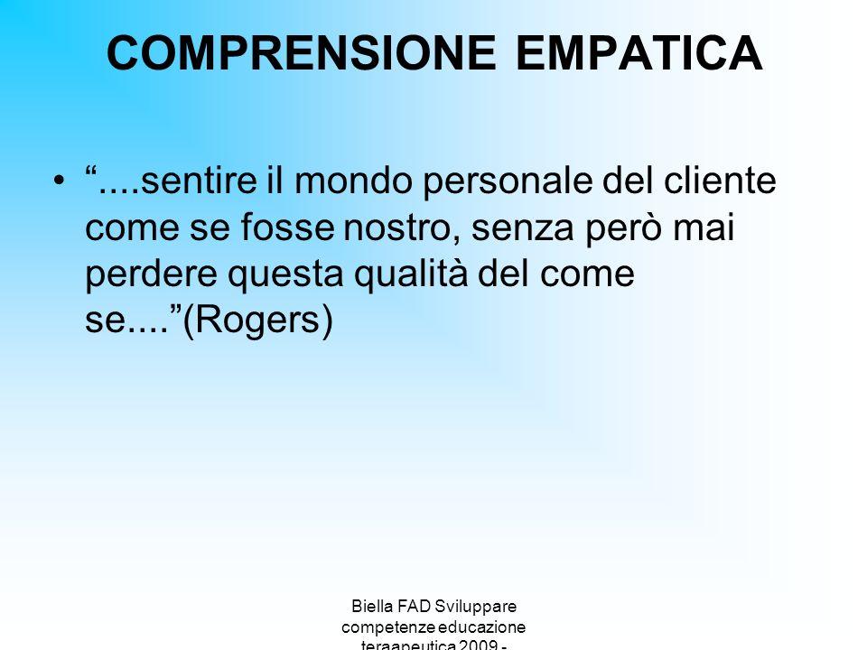 Biella FAD Sviluppare competenze educazione teraapeutica 2009 - COMPRENSIONE EMPATICA....sentire il mondo personale del cliente come se fosse nostro,