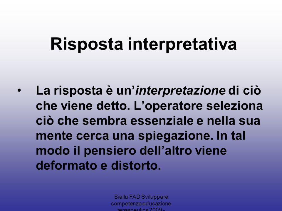 Biella FAD Sviluppare competenze educazione teraapeutica 2009 - Risposta interpretativa La risposta è uninterpretazione di ciò che viene detto. Lopera