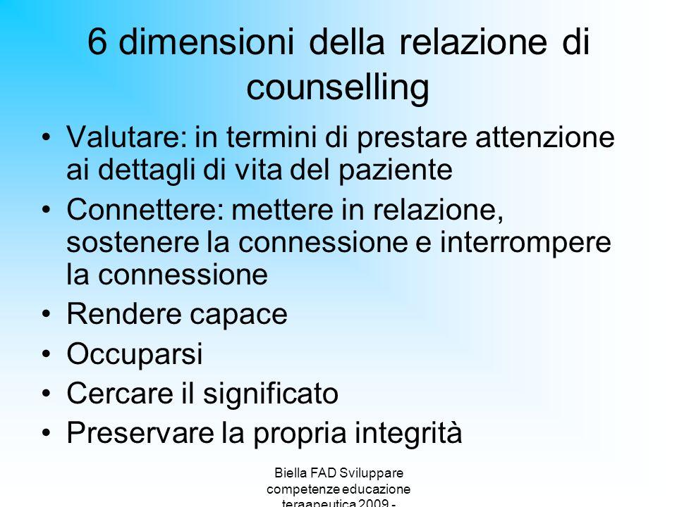 Biella FAD Sviluppare competenze educazione teraapeutica 2009 - 6 dimensioni della relazione di counselling Valutare: in termini di prestare attenzion