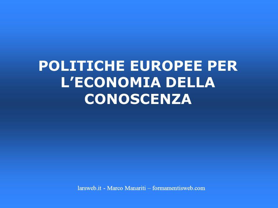 larsweb.it - Marco Manariti – formamentisweb.com POLITICHE EUROPEE PER LECONOMIA DELLA CONOSCENZA