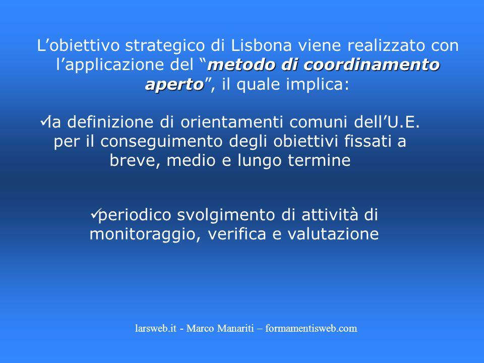 metodo di coordinamento aperto Lobiettivo strategico di Lisbona viene realizzato con lapplicazione del metodo di coordinamento aperto, il quale implic
