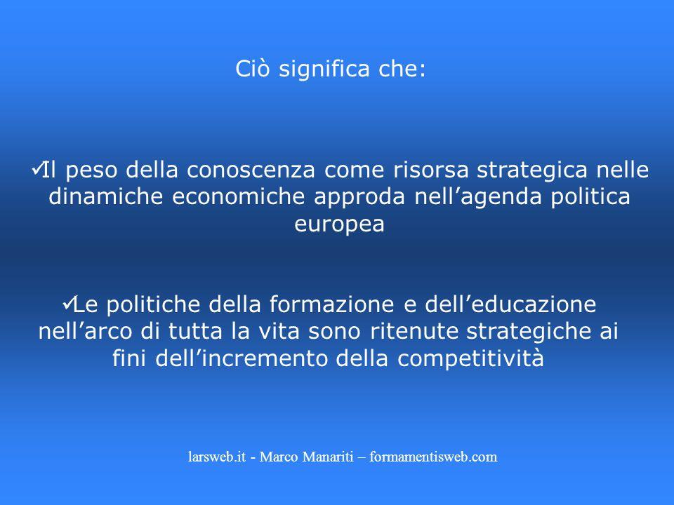 Il peso della conoscenza come risorsa strategica nelle dinamiche economiche approda nellagenda politica europea Le politiche della formazione e delled