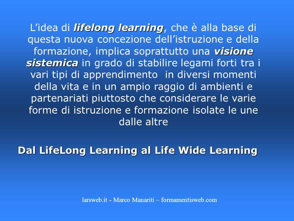 lifelong learning visione sistemica Lidea di lifelong learning, che è alla base di questa nuova concezione dellistruzione e della formazione, implica