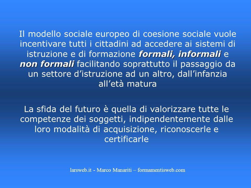 formali,informali non formali Il modello sociale europeo di coesione sociale vuole incentivare tutti i cittadini ad accedere ai sistemi di istruzione