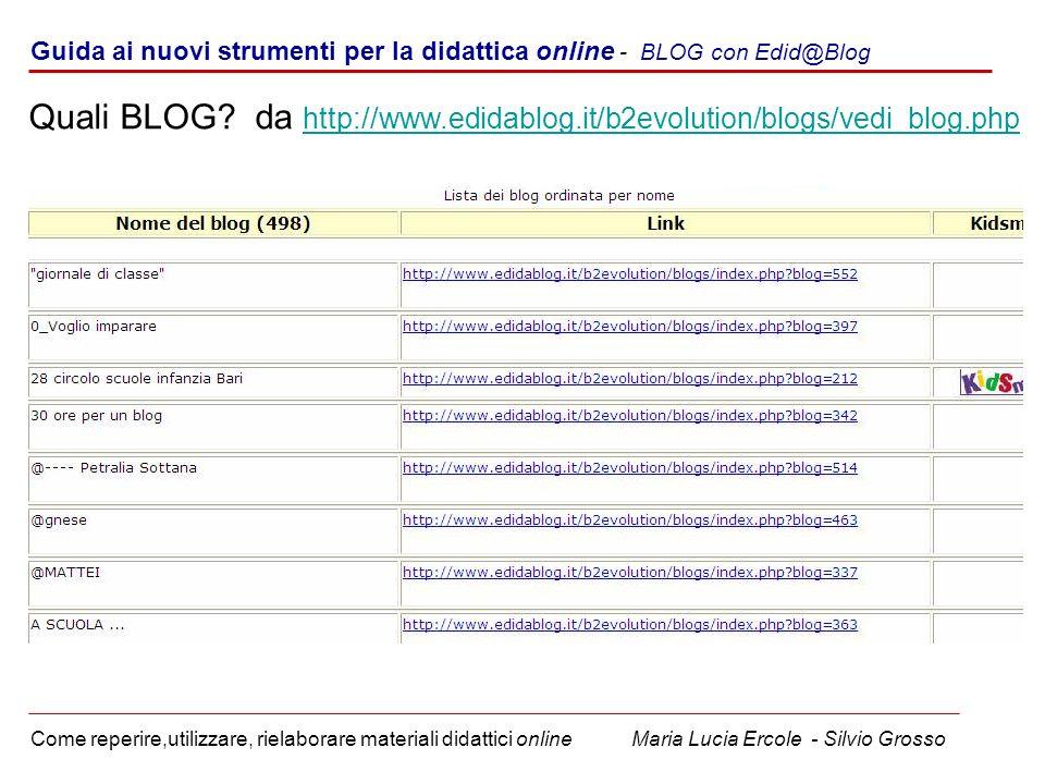 Guida ai nuovi strumenti per la didattica online - BLOG con Edid@Blog Come reperire,utilizzare, rielaborare materiali didattici online Maria Lucia Ercole - Silvio Grosso Quali BLOG.