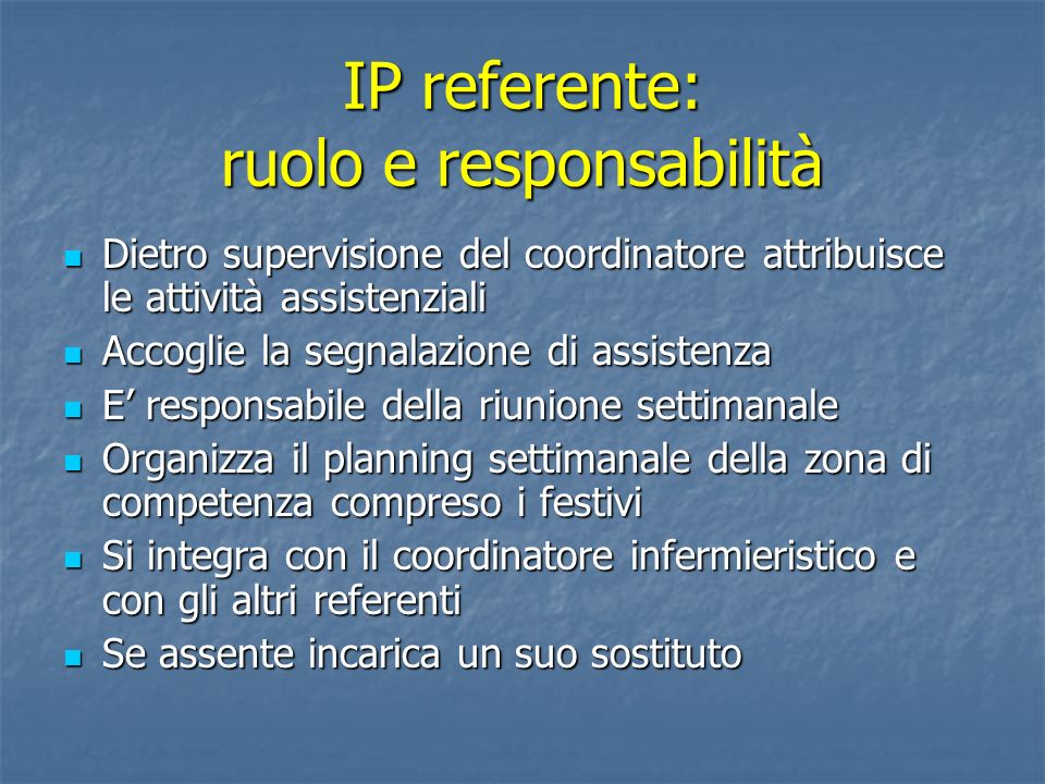 IP referente: ruolo e responsabilità Dietro supervisione del coordinatore attribuisce le attività assistenziali Dietro supervisione del coordinatore a