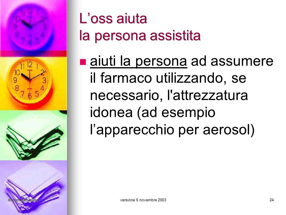documento Ipasviversione 6 novembre 200324 Loss aiuta la persona assistita aiuti la persona ad assumere il farmaco utilizzando, se necessario, l'attre