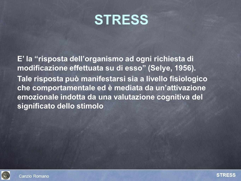 STRESS Canzio Romano STRESS E la risposta dellorganismo ad ogni richiesta di modificazione effettuata su di esso (Selye, 1956). Tale risposta può mani