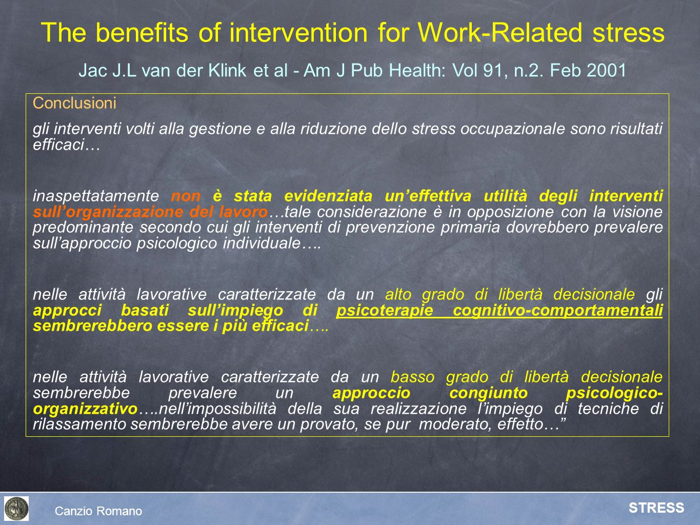 The benefits of intervention for Work-Related stress Jac J.L van der Klink et al - Am J Pub Health: Vol 91, n.2. Feb 2001 Conclusioni gli interventi v