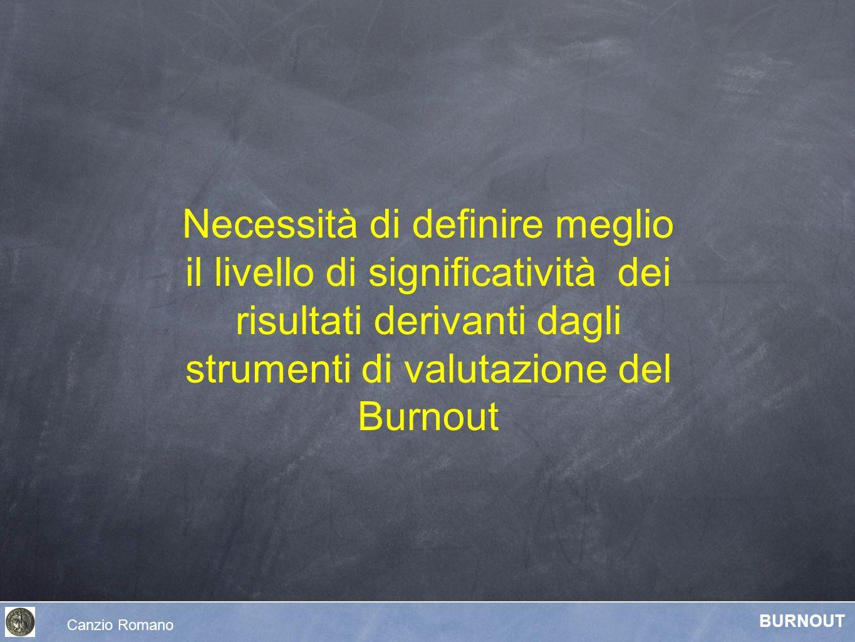 Canzio Romano BURNOUT Necessità di definire meglio il livello di significatività dei risultati derivanti dagli strumenti di valutazione del Burnout