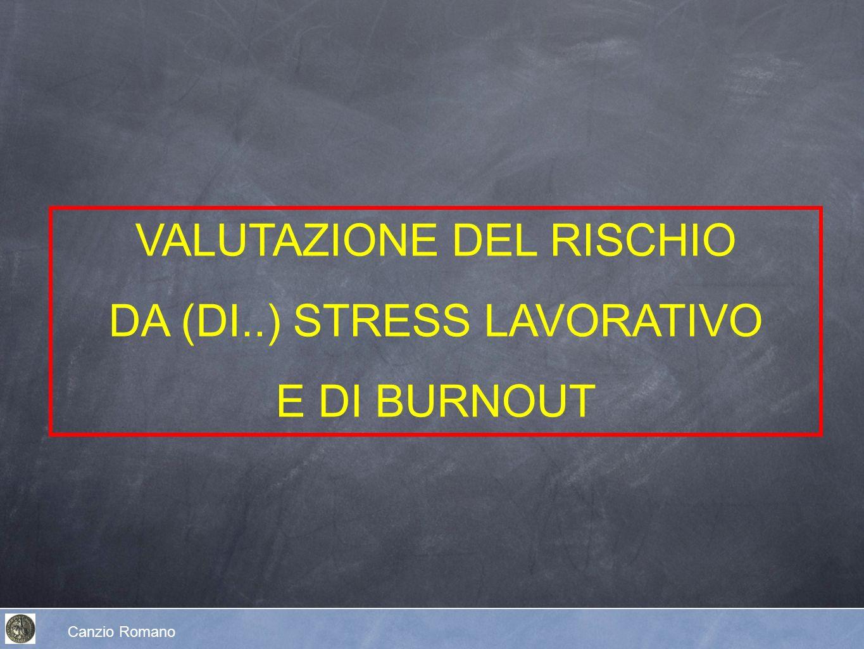 VALUTAZIONE DEL RISCHIO DA (DI..) STRESS LAVORATIVO E DI BURNOUT Canzio Romano