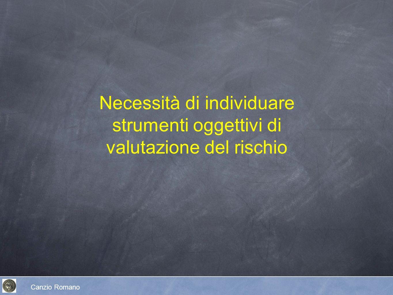 Necessità di individuare strumenti oggettivi di valutazione del rischio Canzio Romano
