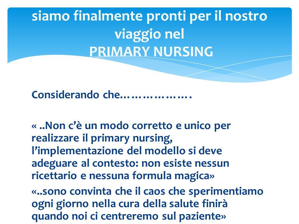 Considerando che………………. «..Non cè un modo corretto e unico per realizzare il primary nursing, limplementazione del modello si deve adeguare al contest