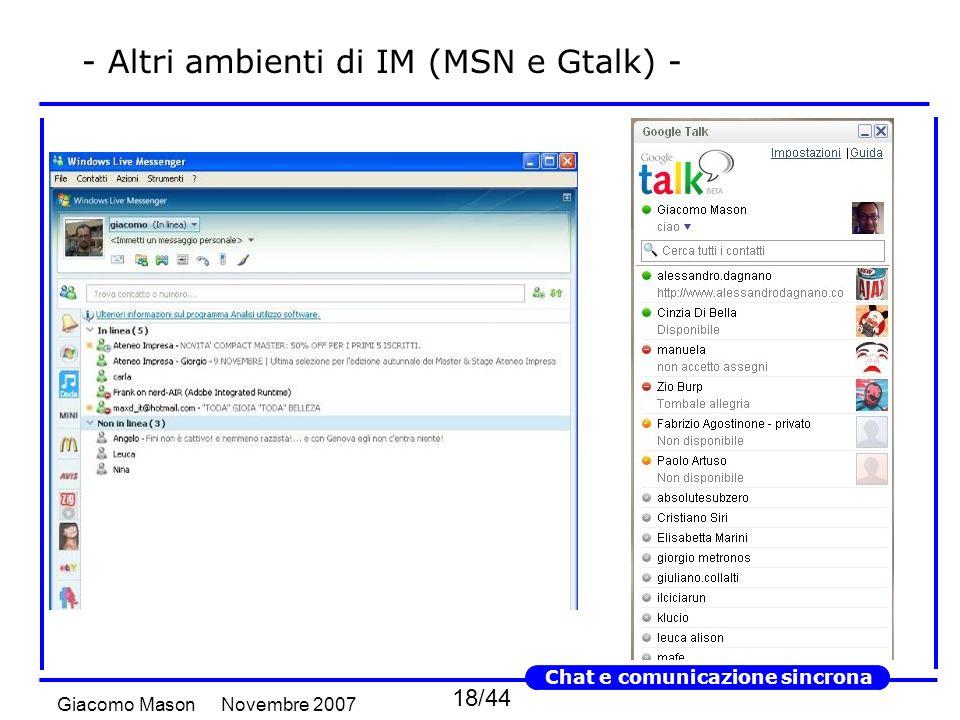18/44 Novembre 2007Giacomo Mason Chat e comunicazione sincrona - Altri ambienti di IM (MSN e Gtalk) -
