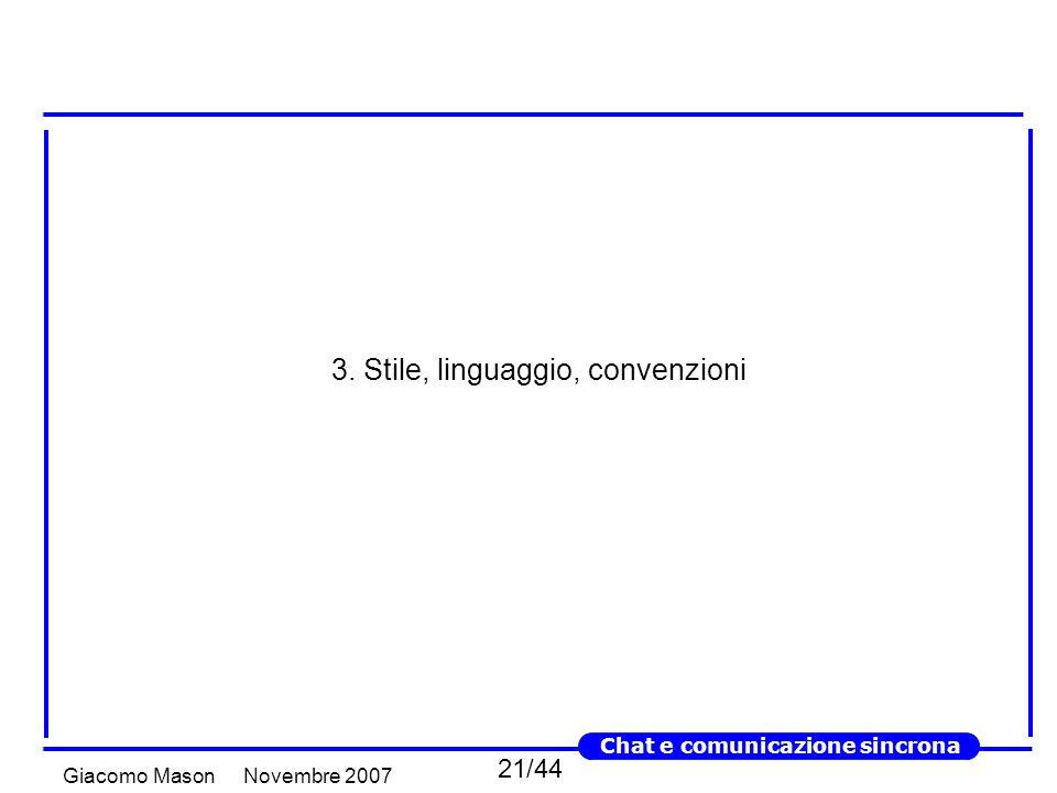 21/44 Novembre 2007Giacomo Mason Chat e comunicazione sincrona 3. Stile, linguaggio, convenzioni