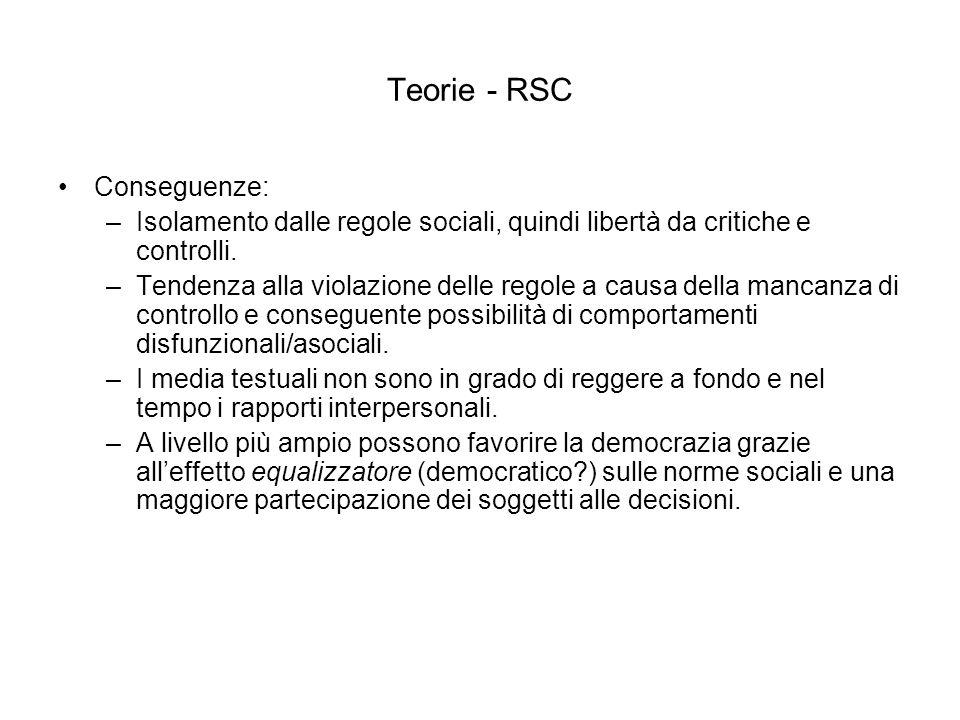 Teorie - RSC Conseguenze: –Isolamento dalle regole sociali, quindi libertà da critiche e controlli.
