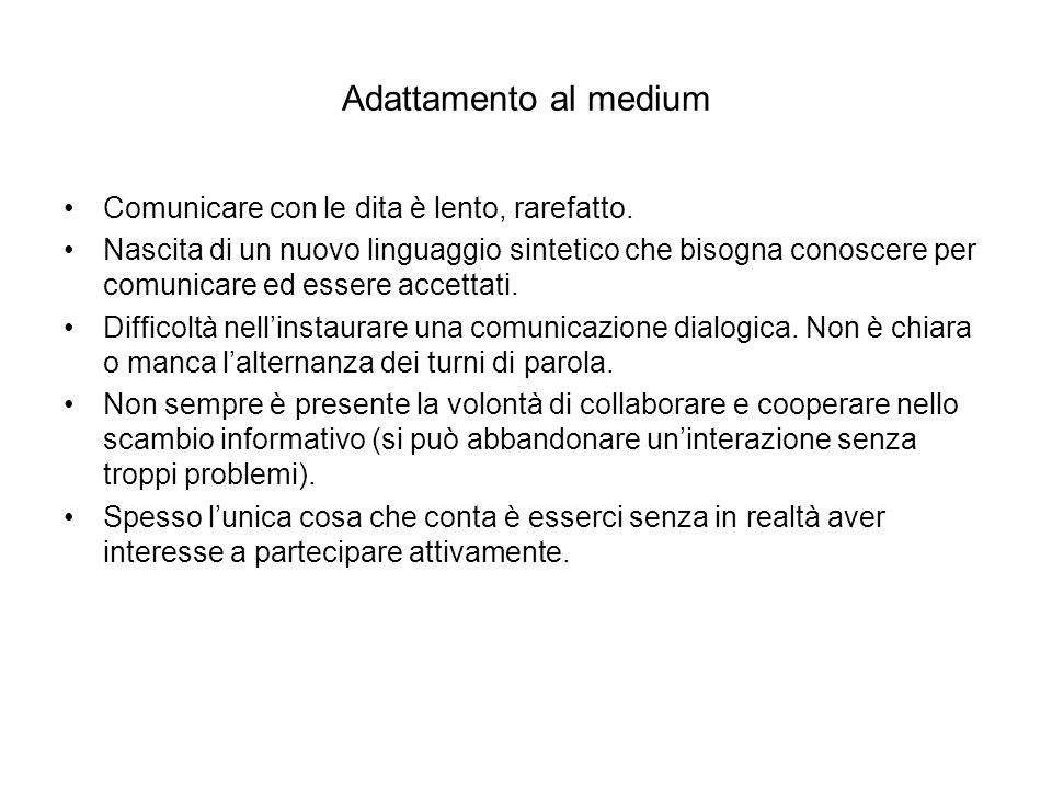 Adattamento al medium Comunicare con le dita è lento, rarefatto.