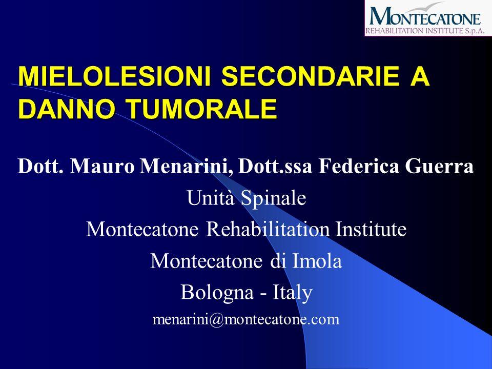 MONTECATONE Luglio 2001 - Dicembre 2006 1386 nuovi pazienti con mielolesione (252/anno) - 957 traumatici (69%) - 429 non traumatici (31%) (78/anno) 62 neoplastiche: 14,5% dei non traumatici (25,5% - 6,2%/anno) 4,5% del totale