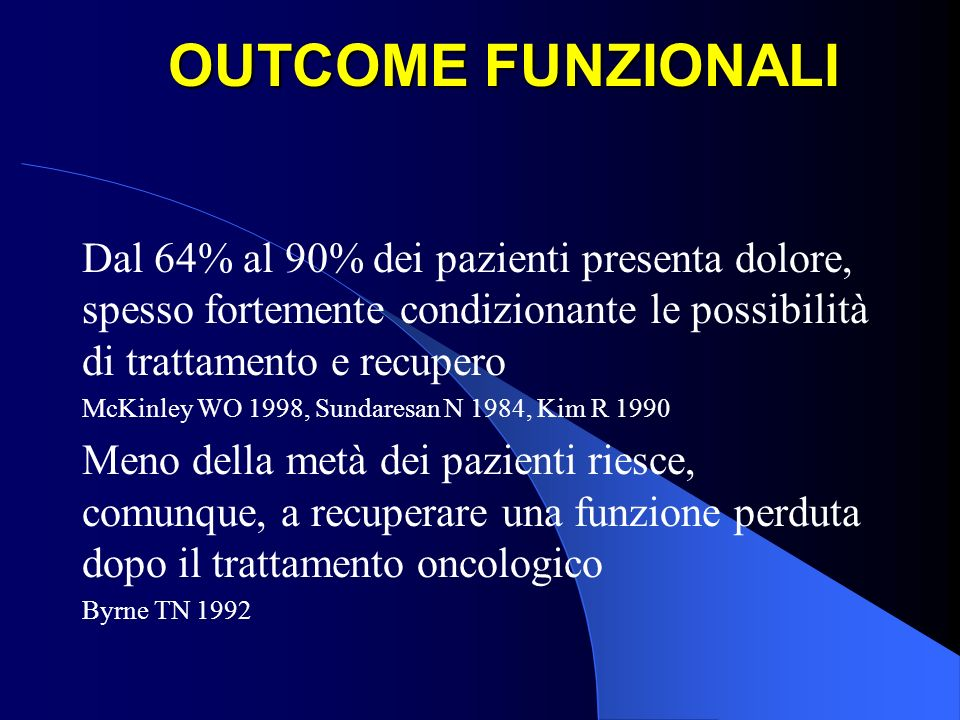 OUTCOME FUNZIONALI Dal 64% al 90% dei pazienti presenta dolore, spesso fortemente condizionante le possibilità di trattamento e recupero McKinley WO 1
