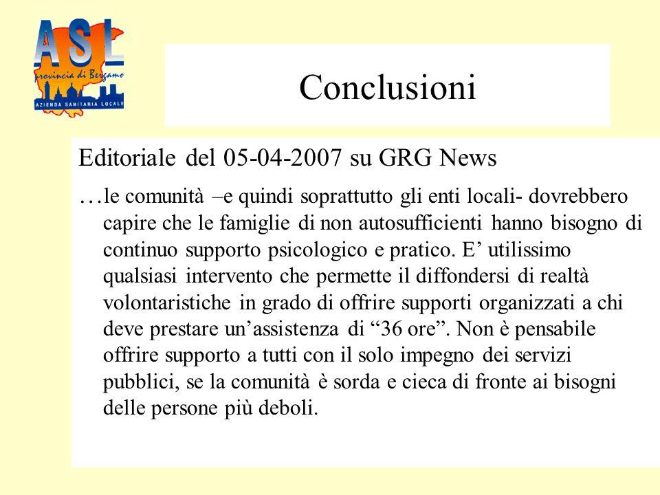 Conclusioni Editoriale del 05-04-2007 su GRG News … le comunità –e quindi soprattutto gli enti locali- dovrebbero capire che le famiglie di non autosufficienti hanno bisogno di continuo supporto psicologico e pratico.