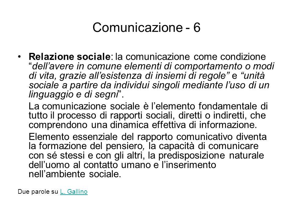 Comunicazione - 6 Relazione sociale: la comunicazione come condizionedellavere in comune elementi di comportamento o modi di vita, grazie allesistenza