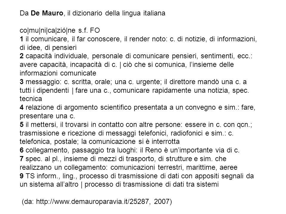 Da De Mauro, il dizionario della lingua italiana co|mu|ni|ca|zió|ne s.f. FO 1 il comunicare, il far conoscere, il render noto: c. di notizie, di infor