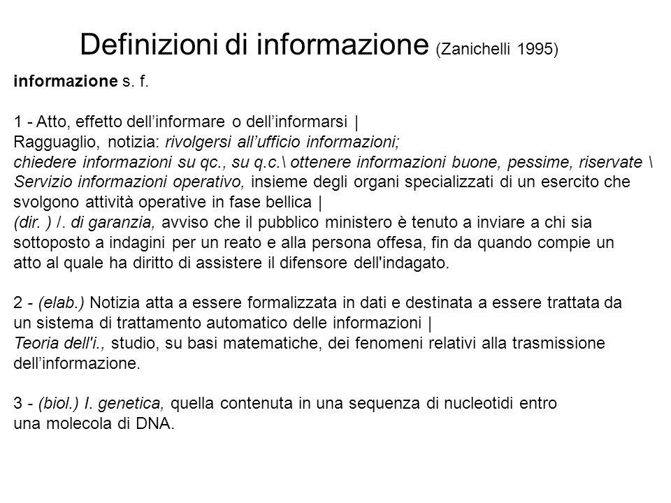 Definizioni di informazione (Zanichelli 1995) informazione s. f. 1 - Atto, effetto dellinformare o dellinformarsi | Ragguaglio, notizia: rivolgersi al