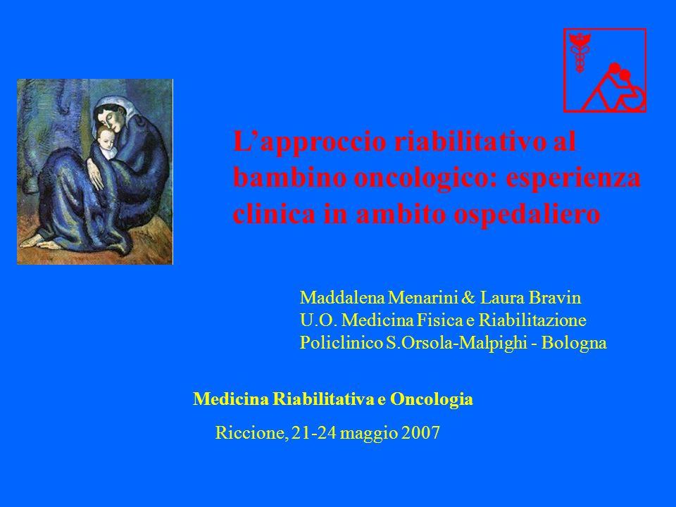 Medicina Riabilitativa e Oncologia Maddalena Menarini & Laura Bravin U.O. Medicina Fisica e Riabilitazione Policlinico S.Orsola-Malpighi - Bologna Lap