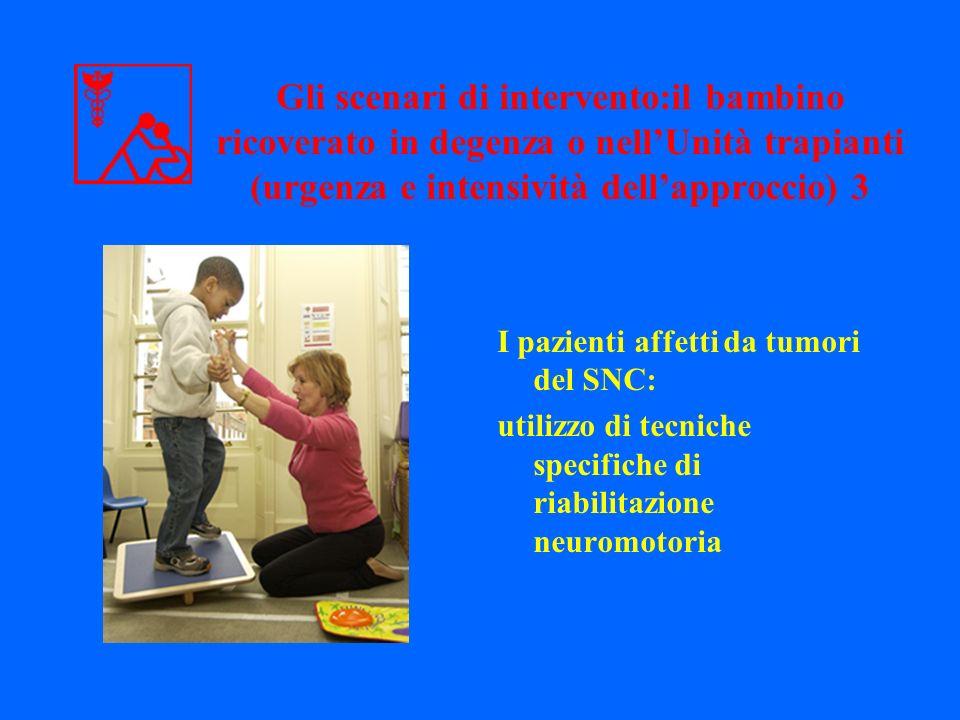 Gli scenari di intervento:il bambino ricoverato in degenza o nellUnità trapianti (urgenza e intensività dellapproccio) 3 I pazienti affetti da tumori