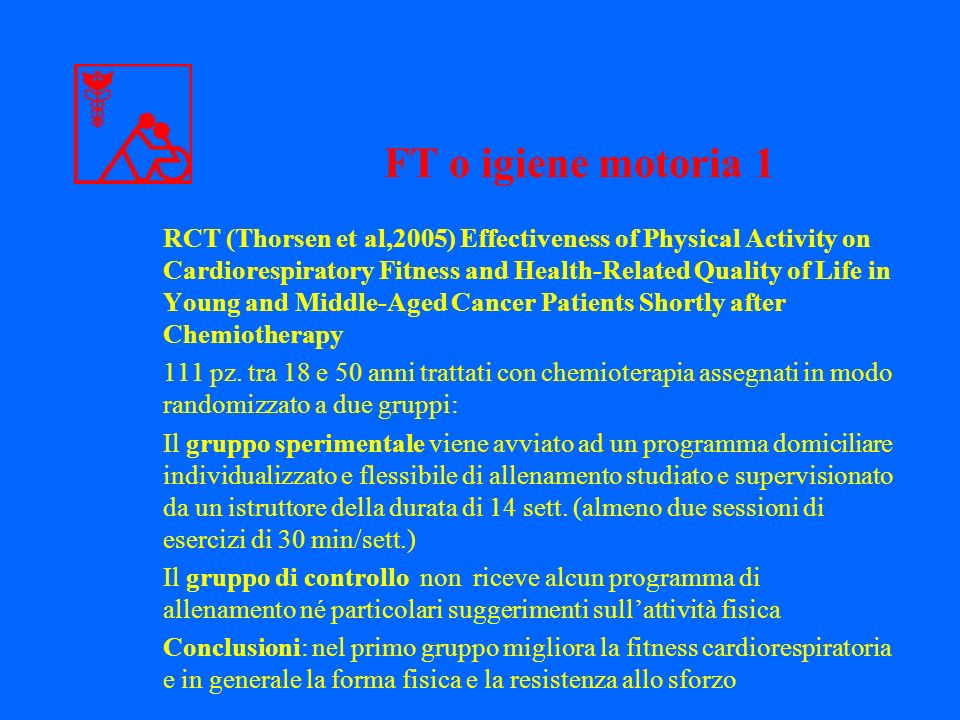 RCT (Thorsen et al,2005) Effectiveness of Physical Activity on Cardiorespiratory Fitness and Health-Related Quality of Life in Young and Middle-Aged Cancer Patients Shortly after Chemiotherapy 111 pz.