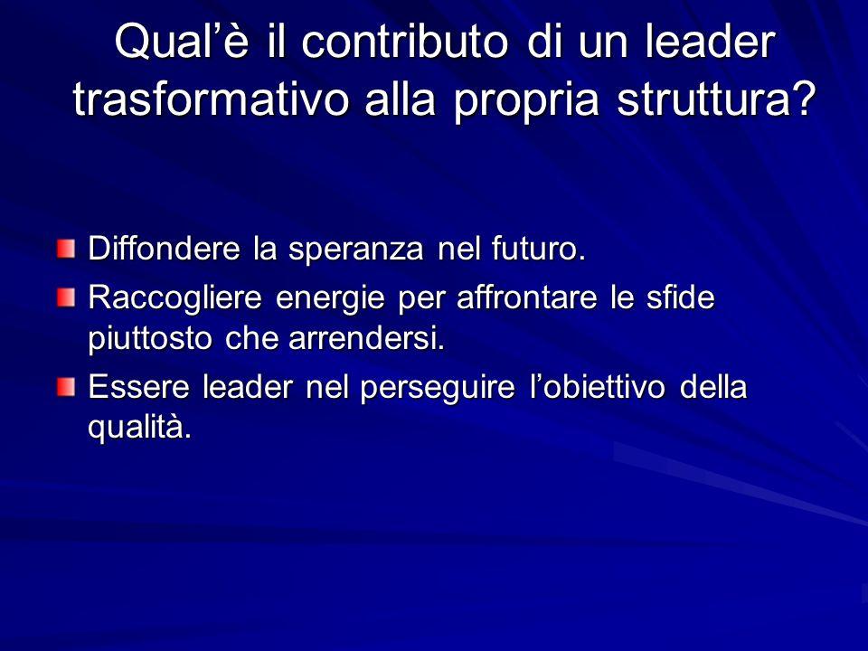 Qualè il contributo di un leader trasformativo alla propria struttura.