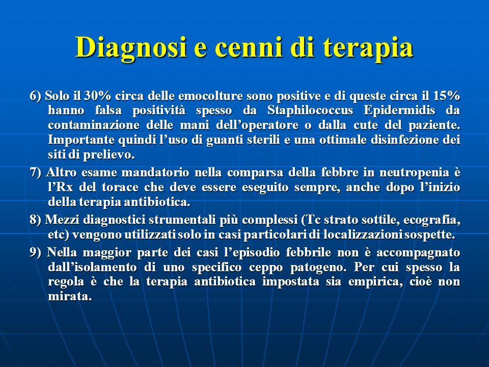 Diagnosi e cenni di terapia 6) Solo il 30% circa delle emocolture sono positive e di queste circa il 15% hanno falsa positività spesso da Staphilococc