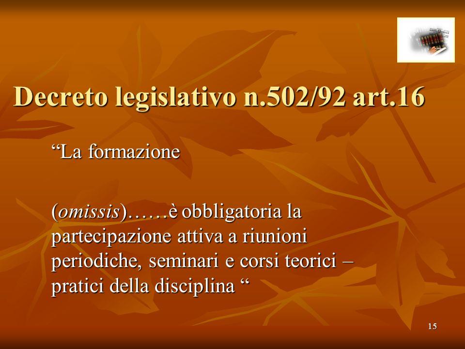 15 Decreto legislativo n.502/92 art.16 La formazione (omissis)……è obbligatoria la partecipazione attiva a riunioni periodiche, seminari e corsi teoric