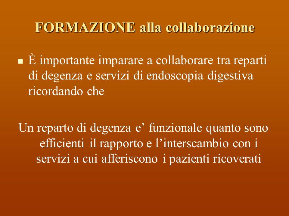 FORMAZIONE alla collaborazione È importante imparare a collaborare tra reparti di degenza e servizi di endoscopia digestiva ricordando che Un reparto