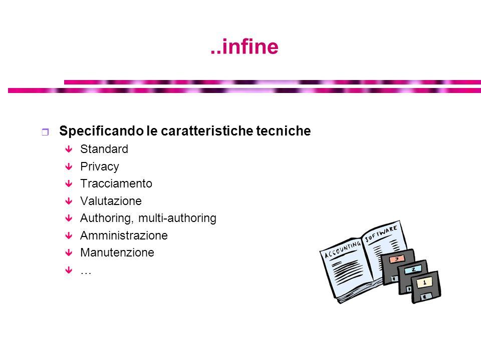 ..infine Specificando le caratteristiche tecniche Standard Privacy Tracciamento Valutazione Authoring, multi-authoring Amministrazione Manutenzione …