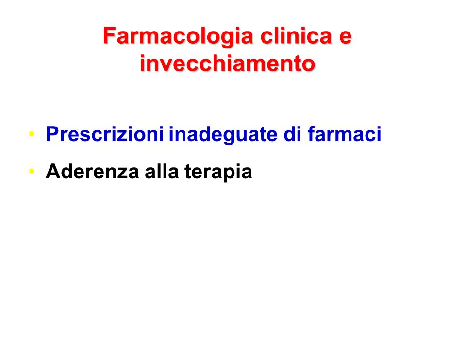 Farmacologia clinica e invecchiamento Prescrizioni inadeguate di farmaci Aderenza alla terapia
