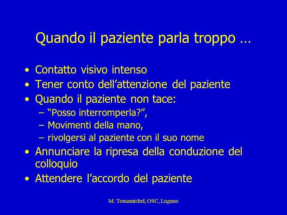 M. Tomamichel, OSC, Lugano Quando il paziente parla troppo … Contatto visivo intenso Tener conto dellattenzione del paziente Quando il paziente non ta