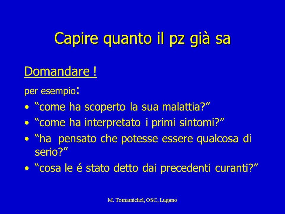 M. Tomamichel, OSC, Lugano Capire quanto il pz già sa Domandare ! per esempio : come ha scoperto la sua malattia? come ha interpretato i primi sintomi